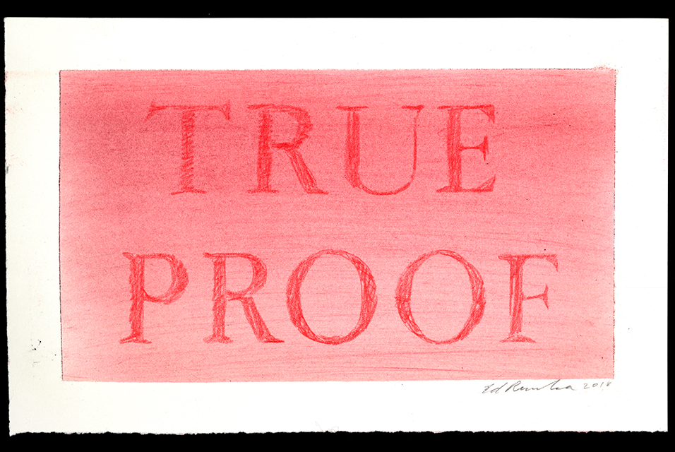 Ed Ruscha, True Proof, 2018. Dry pigment and colored pencil on paper, 7 1/4 x 11 1/2 in. Courtesy of the artist.